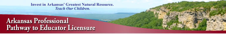 Arkansas Professional Pathway to Educator Licensure | Invest in Arkansas' Greatest Natural Resource. Teach Our Children.